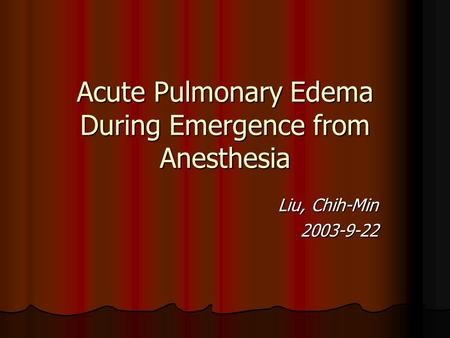 Acute Pulmonary Edema During Emergence from Anesthesia Liu, Chih-Min 2003-9-22.