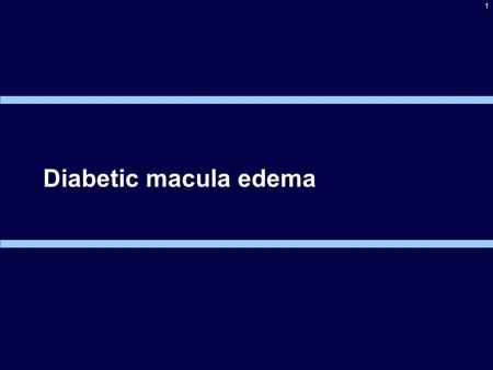 1 Diabetic macula edema. ?  Microaneurysms  CWS  Hard exudates  Beading of vessels  IRMA  NVD/NVE  DME- Types 2.