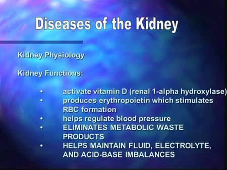 Kidney Physiology Kidney Functions: activate vitamin D (renal 1-alpha hydroxylase)activate vitamin D (renal 1-alpha hydroxylase) produces erythropoietin.