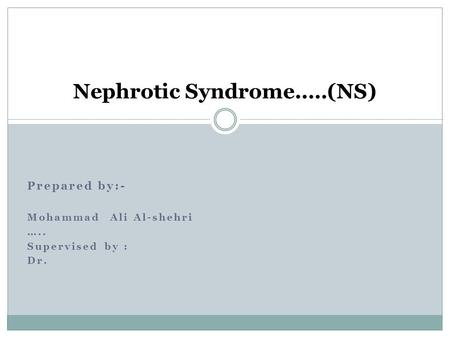 Nephrotic Syndrome..…(NS)