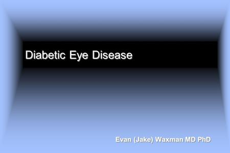 Diabetic Eye Disease Evan (Jake) Waxman MD PhD. Diabetes is a major cause of visual loss Diabetic Eye Disease Key Points.