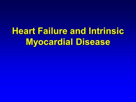 Heart Failure and Intrinsic Myocardial Disease