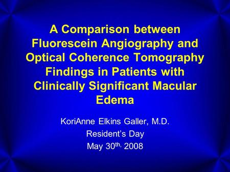 A Comparison between Fluorescein Angiography and Optical Coherence Tomography Findings in Patients with Clinically Significant Macular Edema KoriAnne Elkins.