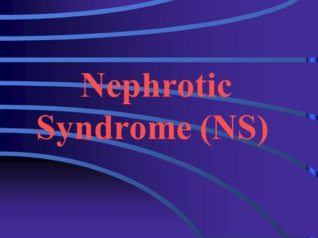 Nephrotic Syndrome (NS) Definition NS is an accumulation of symptoms and signs and is characterized by proteinuria, hypoproteinemia, edema, and hyperlipidemia.