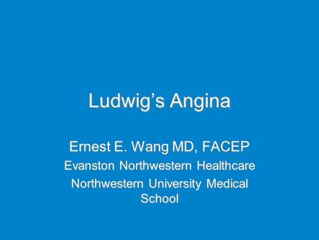 Ludwig's Angina Ernest E. Wang MD, FACEP