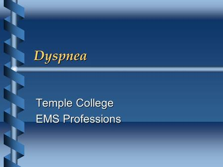 Dyspnea Temple College EMS Professions. Dyspnea b Subjective sensation of: Difficult, labored breathing orDifficult, labored breathing or Shortness of.