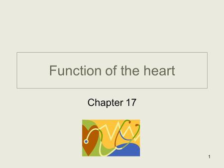 Function of the heart Chapter 17.