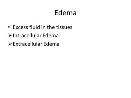 Edema Excess fluid in the tissues  Intracellular Edema  Extracellular Edema.