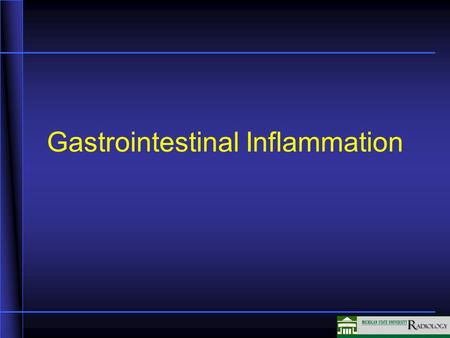 Gastrointestinal Inflammation. Mucosal changes Indirect evaluation in most cases Evaluate lumen and effect on lumen Degree of mucosal involvement determines.