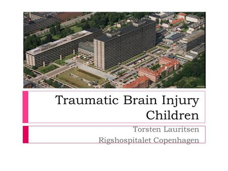 Traumatic Brain Injury Children Torsten Lauritsen Rigshospitalet Copenhagen.