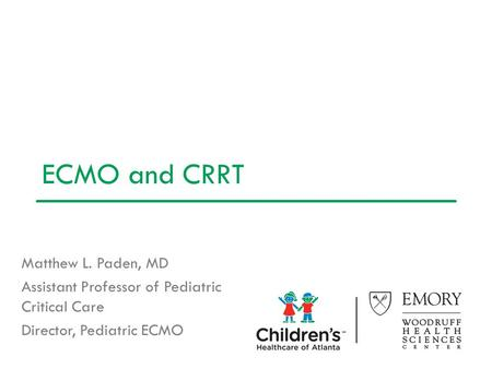 ECMO and CRRT Matthew L. Paden, MD