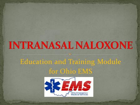 Education and Training Module for Ohio EMS Developed in the 1960s Opioid antagonist Emergent overdose treatment in the hospital and prehospital settings.