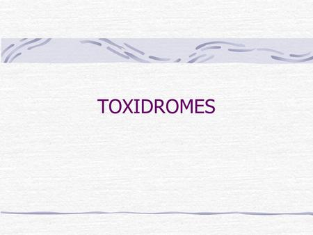 TOXIDROMES. Searching for Clues HISTORY When to suspect Approach to known exposure Approach to unknown exposure.