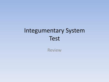 Integumentary System Test Review. Components of Test Labeling Cross Section (no word bank) Components of Skin Functions of the Skin Pigmentation Abnormalities.