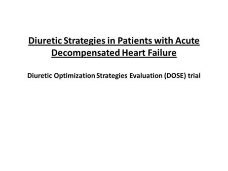 Diuretic Strategies in Patients with Acute Decompensated Heart Failure Diuretic Optimization Strategies Evaluation (DOSE) trial.