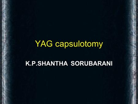 YAG capsulotomy K.P.SHANTHA SORUBARANI. What is PCO ?? Posterior capsular opacification is opacification / whitening of posterior capsule.