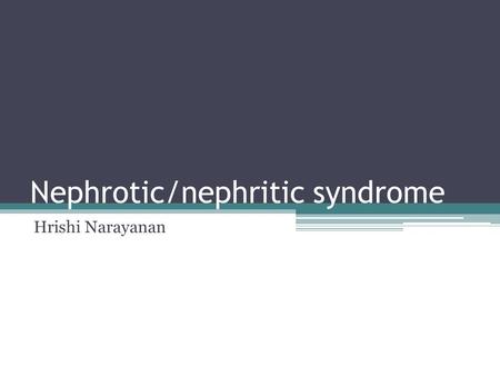 Nephrotic/nephritic syndrome Hrishi Narayanan. Learning Outcomes Understand the key differences between nephrotic and nephritic syndrome (nephritis) Describe.