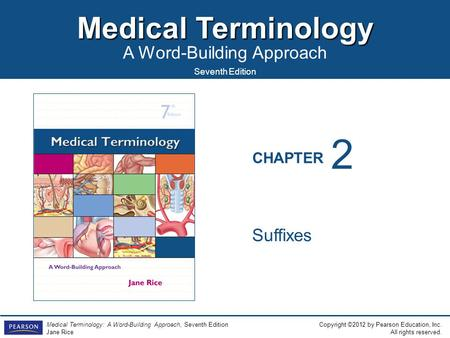 Medical Terminology A Word-Building Approach Copyright ©2012 by Pearson Education, Inc. All rights reserved. Medical Terminology: A Word-Building Approach,