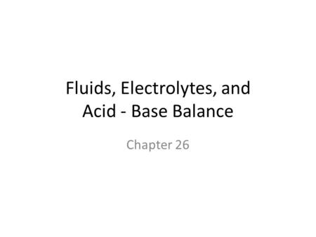 Fluids, Electrolytes, and Acid - Base Balance