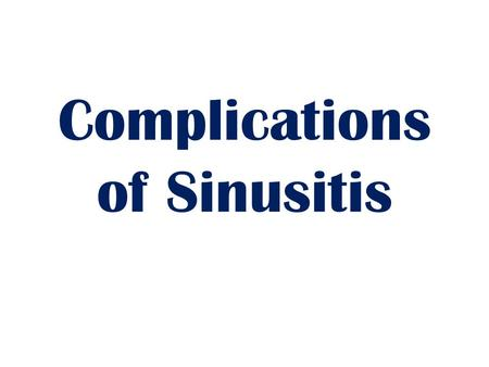 Complications of Sinusitis. Three main categories Orbital (60-75%) Intracranial (15-20%) Bony (5-10%) Radiography – Computed tomography (CT) best for.