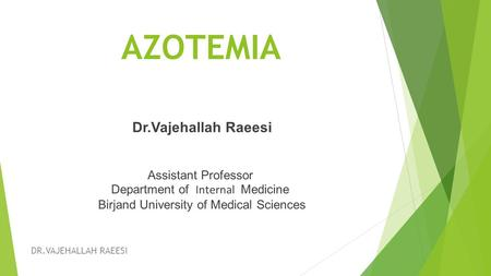 AZOTEMIA Dr.Vajehallah Raeesi Assistant Professor Department of Internal Medicine Birjand University of Medical Sciences DR.VAJEHALLAH RAEESI.