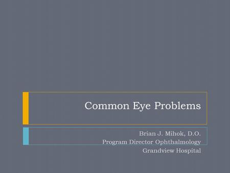 Brian J. Mihok, D.O. Program Director Ophthalmology Grandview Hospital