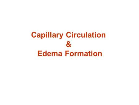 Capillary Circulation & Edema Formation. Functions of capillaries.