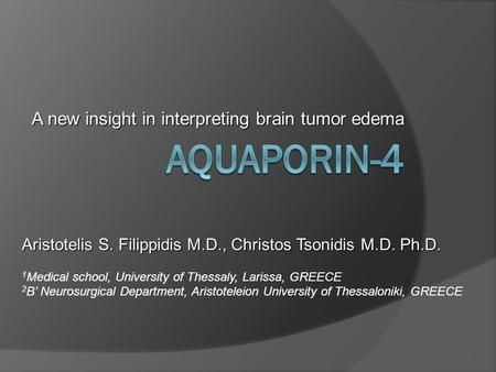 A new insight in interpreting brain tumor edema Aristotelis S. Filippidis M.D., Christos Tsonidis M.D. Ph.D. 1 Medical school, University of Thessaly,
