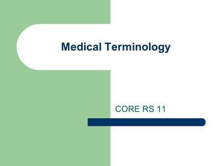 Medical Terminology CORE RS 11. READ Basic Elements of a Medical Word 1. Word Root 2. Combining Form 3. Suffix 4. Prefix These four parts of a word are.