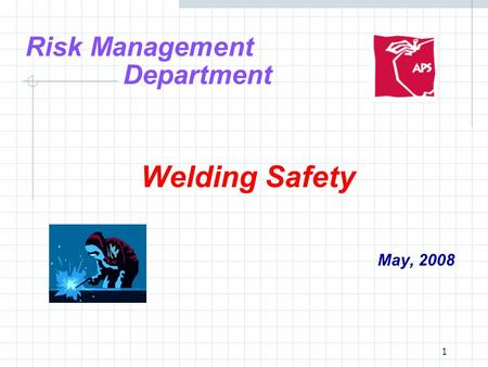 1 Risk Management Department Welding Safety May, 2008.