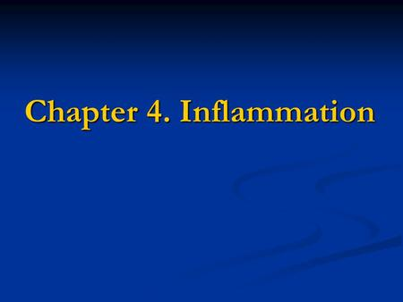Chapter 4. Inflammation. CHAPTER CONTENTS Introduction to inflammation Introduction to inflammation Introduction to inflammation Introduction to inflammation.