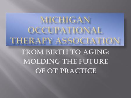 From Birth to Aging: Molding the Future Of OT Practice.