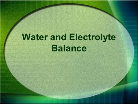 Water and Electrolyte Balance. Water 60% - 90% of BW in most life forms 2/3 intracellular fluid 1/3 extracellular fluid –plasma –lymph –interstitial fluid.