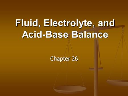 Fluid, Electrolyte, and Acid-Base Balance Chapter 26.