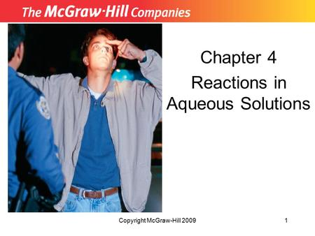 Copyright McGraw-Hill 20091 Chapter 4 Reactions in Aqueous Solutions.