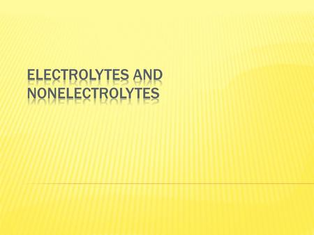 ELECTROLYTESNONELECTROLYTES  Definition and properties:  A substance that dissolves in water and conducts an electric current. (Has mobile ions)  Definition.