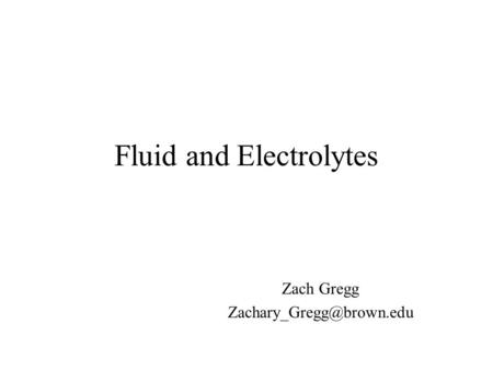 Fluid and Electrolytes Zach Gregg