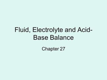 Fluid, Electrolyte and Acid- Base Balance Chapter 27.