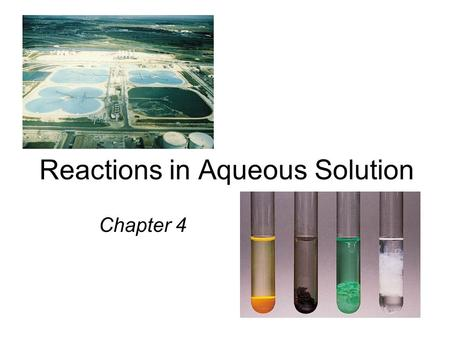 Reactions in Aqueous Solution Chapter 4. A solution is a homogenous mixture of 2 or more substances The solute is(are) the substance(s) present in the.