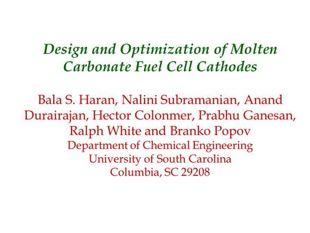 Design and Optimization of Molten Carbonate Fuel Cell Cathodes Bala S. Haran, Nalini Subramanian, Anand Durairajan, Hector Colonmer, Prabhu Ganesan, Ralph.