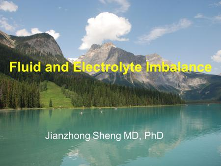 Fluid and Electrolyte Imbalance Jianzhong Sheng MD, PhD.