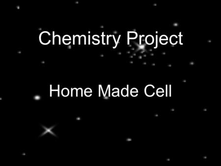 Chemistry Project Home Made Cell. Chemical cell is a device in which chemical energy is converted into electrical energy. 1. Two electrodes (Electrode: