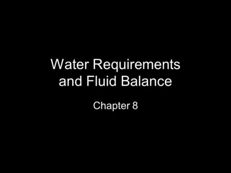 Water Requirements and Fluid Balance Chapter 8. Major Functions of Water Provides essential building material for cell protoplasm Protects key body tissues.