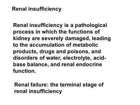 Renal insufficiency Renal insufficiency is a pathological process in which the functions of kidney are severely damaged, leading to the accumulation of.