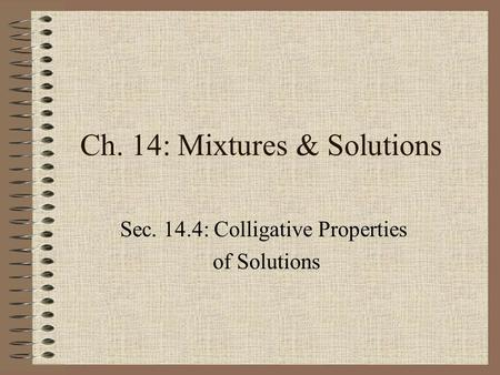 Ch. 14: Mixtures & Solutions Sec. 14.4: Colligative Properties of Solutions.