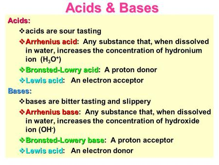 Acids & Bases Acids: acids are sour tasting