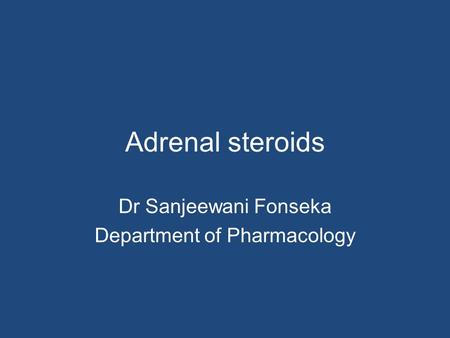 Adrenal steroids Dr Sanjeewani Fonseka Department of Pharmacology.