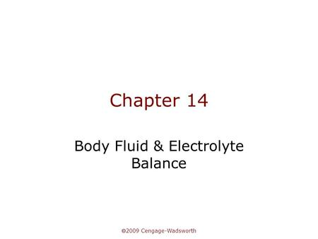  2009 Cengage-Wadsworth Chapter 14 Body Fluid & Electrolyte Balance.