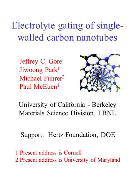 Electrolyte gating of single- walled carbon nanotubes University of California - Berkeley Materials Science Division, LBNL Jeffrey C. Gore Jiwoong Park.