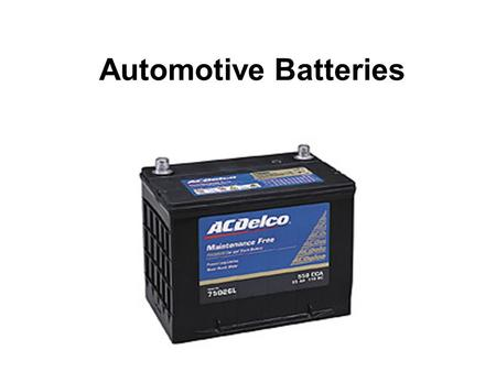 Automotive Batteries. Safety Always wear eye protection. Keep sparks and flames away from battery.